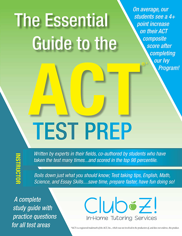 Club Z! ACT Book The Essential Guide to the ACT Test Prep